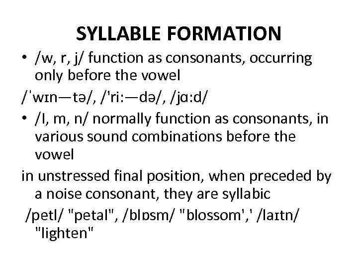 SYLLABLE FORMATION • /w, r, j/ function as consonants, occurring only before the vowel