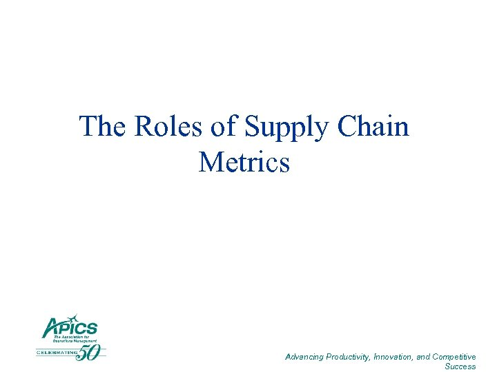 The Roles of Supply Chain Metrics Advancing Productivity, Innovation, and Competitive Success