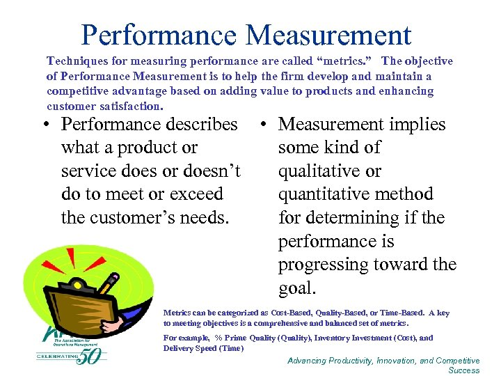 """Performance Measurement Techniques for measuring performance are called """"metrics. """" The objective of Performance"""