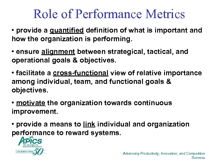 Role of Performance Metrics • provide a quantified definition of what is important and