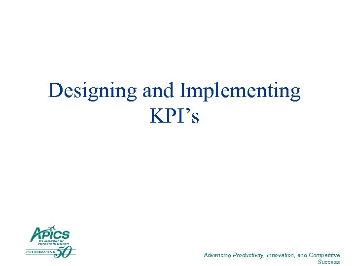 Designing and Implementing KPI's Advancing Productivity, Innovation, and Competitive Success