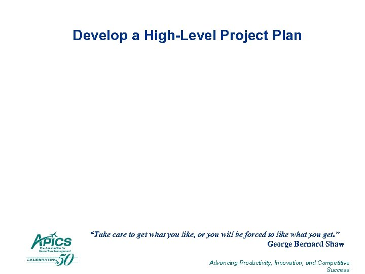 """Develop a High-Level Project Plan """"Take care to get what you like, or you"""