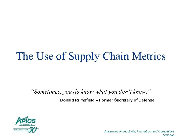 """The Use of Supply Chain Metrics """"Sometimes, you do know what you don't know."""