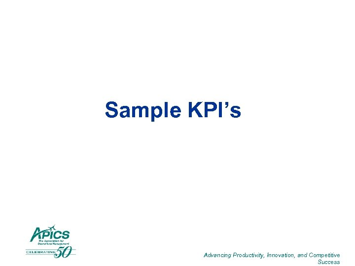 Sample KPI's Advancing Productivity, Innovation, and Competitive Success