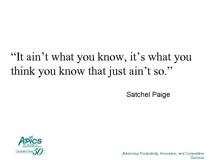 """""""It ain't what you know, it's what you think you know that just ain't"""