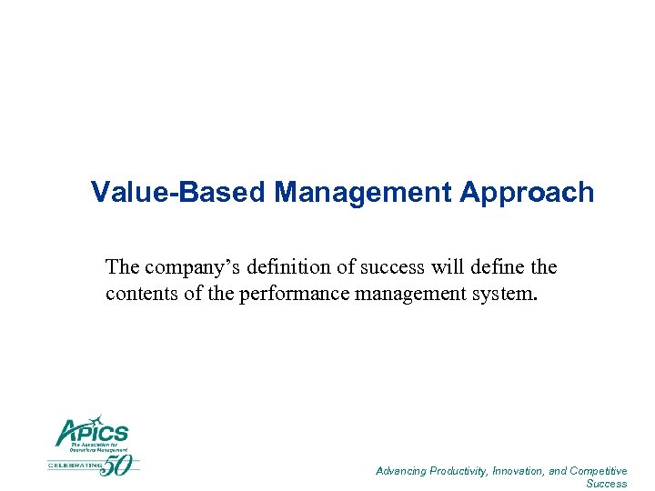 Value-Based Management Approach The company's definition of success will define the contents of the