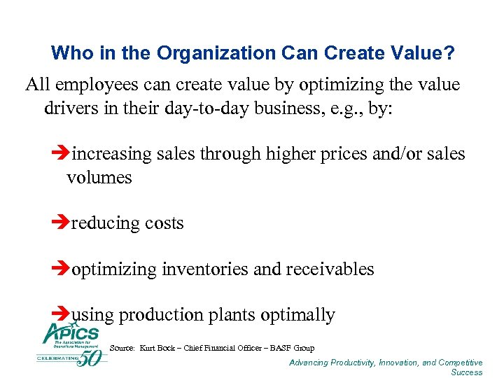Who in the Organization Can Create Value? All employees can create value by optimizing