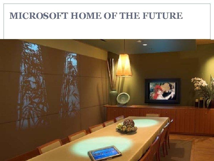 MICROSOFT HOME OF THE FUTURE
