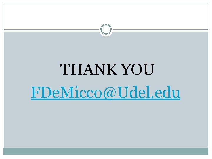 THANK YOU FDe. Micco@Udel. edu