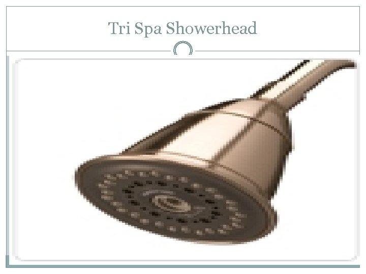 Tri Spa Showerhead