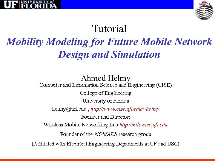 Tutorial Mobility Modeling for Future Mobile Network Design and Simulation Ahmed Helmy Computer and