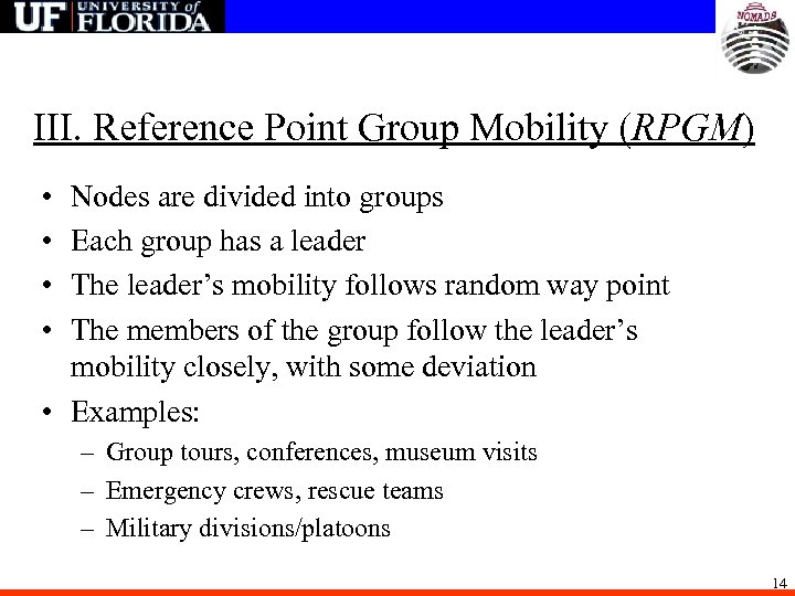 III. Reference Point Group Mobility (RPGM) • • Nodes are divided into groups Each