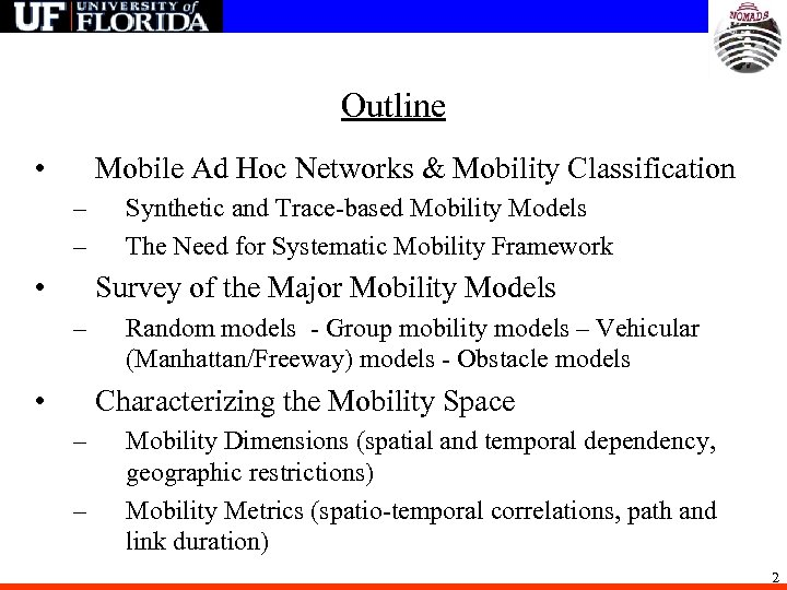 Outline • Mobile Ad Hoc Networks & Mobility Classification – – • Synthetic and