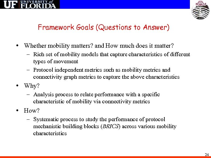 Framework Goals (Questions to Answer) • Whether mobility matters? and How much does it