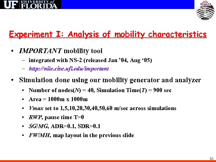 Experiment I: Analysis of mobility characteristics • IMPORTANT mobility tool – integrated with NS-2