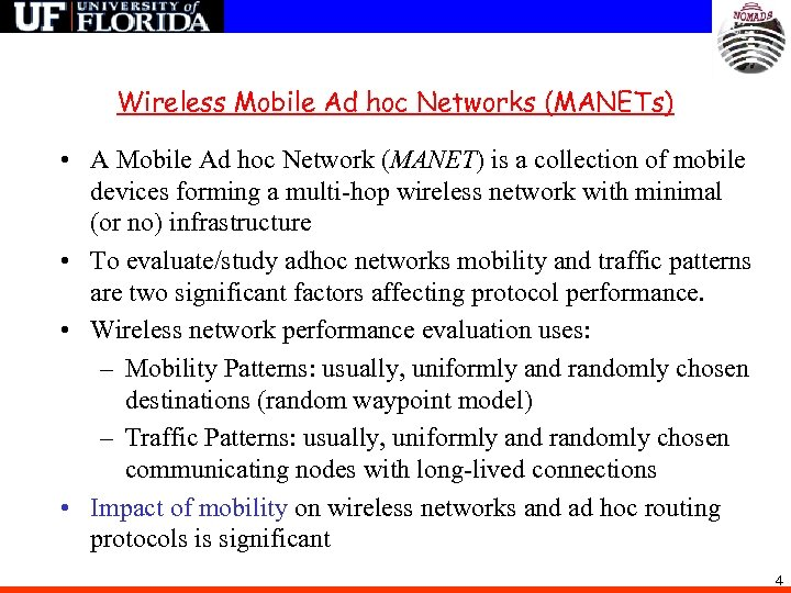 Wireless Mobile Ad hoc Networks (MANETs) • A Mobile Ad hoc Network (MANET) is