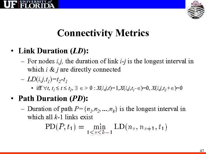 Connectivity Metrics • Link Duration (LD): – For nodes i, j, the duration of