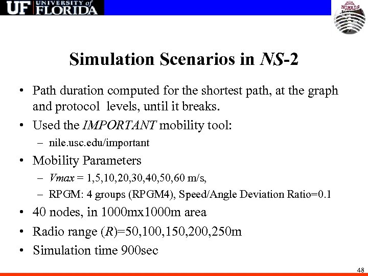 Simulation Scenarios in NS-2 • Path duration computed for the shortest path, at the