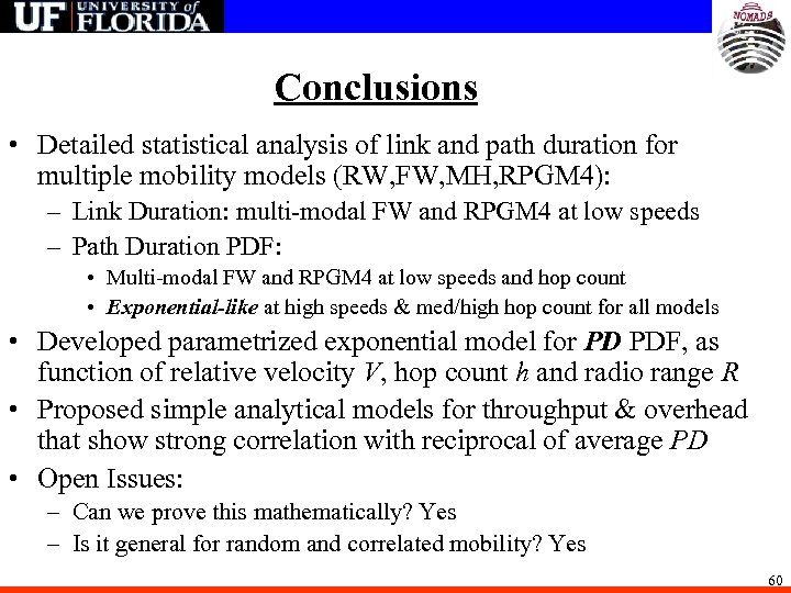 Conclusions • Detailed statistical analysis of link and path duration for multiple mobility models