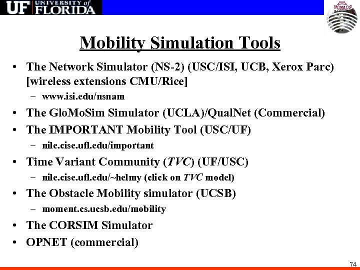 Mobility Simulation Tools • The Network Simulator (NS-2) (USC/ISI, UCB, Xerox Parc) [wireless extensions
