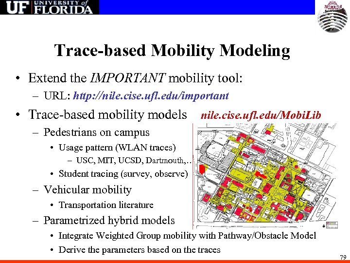 Trace-based Mobility Modeling • Extend the IMPORTANT mobility tool: – URL: http: //nile. cise.