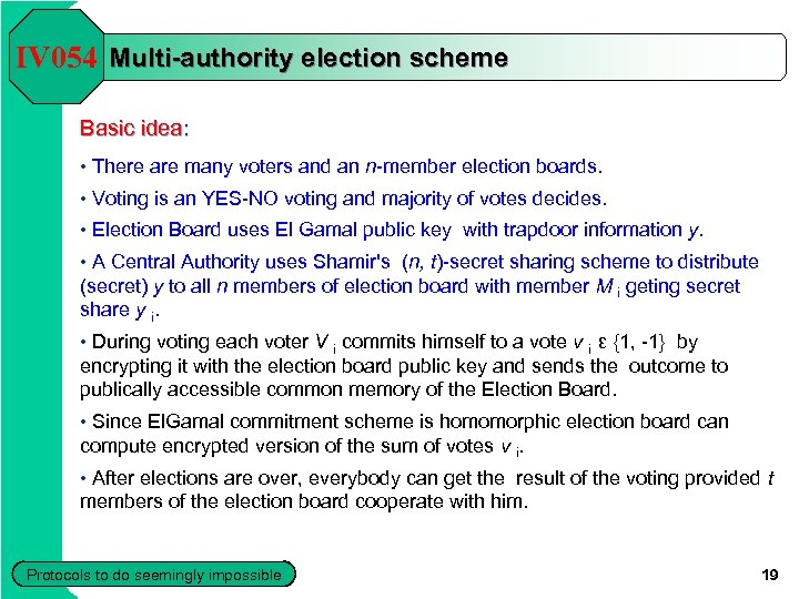 IV 054 Multi-authority election scheme Basic idea: • There are many voters and an