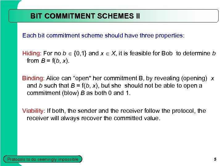 BIT COMMITMENT SCHEMES II Each bit commitment scheme should have three properties: Hiding: For