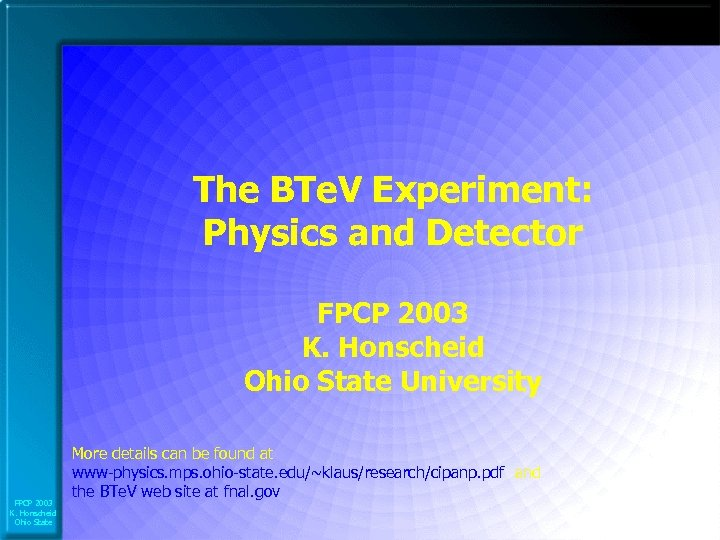 The BTe. V Experiment: Physics and Detector FPCP 2003 K. Honscheid Ohio State University