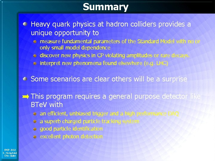 Summary Heavy quark physics at hadron colliders provides a unique opportunity to measure fundamental
