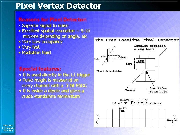 Pixel Vertex Detector Reasons for Pixel Detector: • Superior signal to noise • Excellent