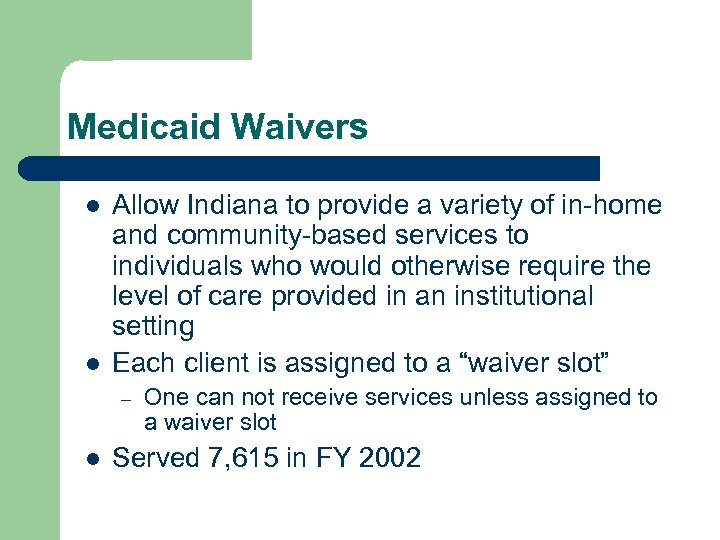 Medicaid Waivers l l Allow Indiana to provide a variety of in-home and community-based