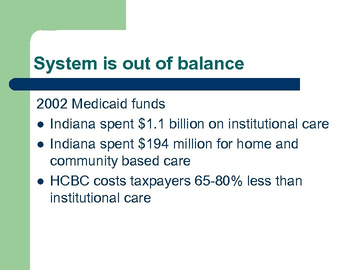 System is out of balance 2002 Medicaid funds l Indiana spent $1. 1 billion