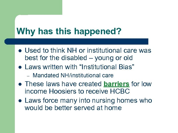 Why has this happened? l l Used to think NH or institutional care was