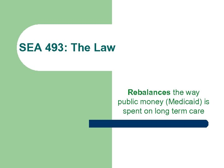 SEA 493: The Law Rebalances the way public money (Medicaid) is spent on long