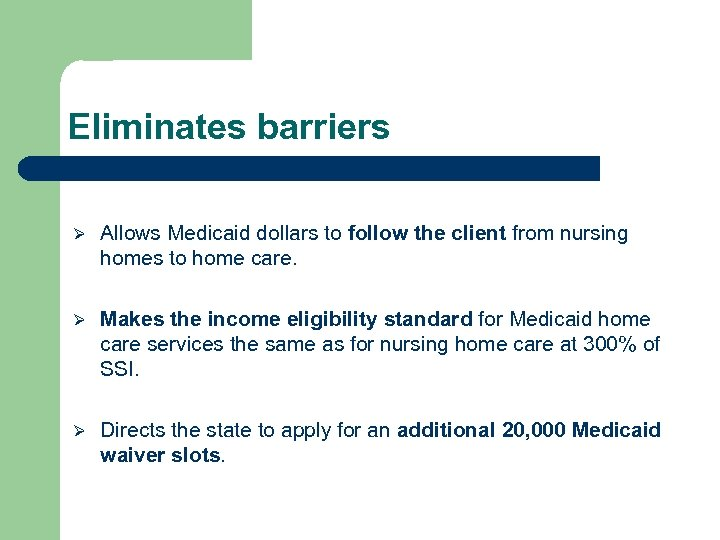 Eliminates barriers Ø Allows Medicaid dollars to follow the client from nursing homes to