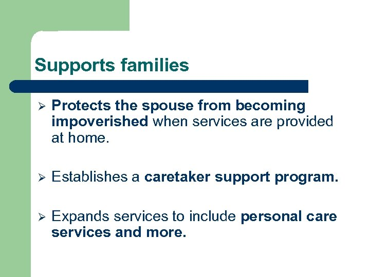Supports families Ø Protects the spouse from becoming impoverished when services are provided at