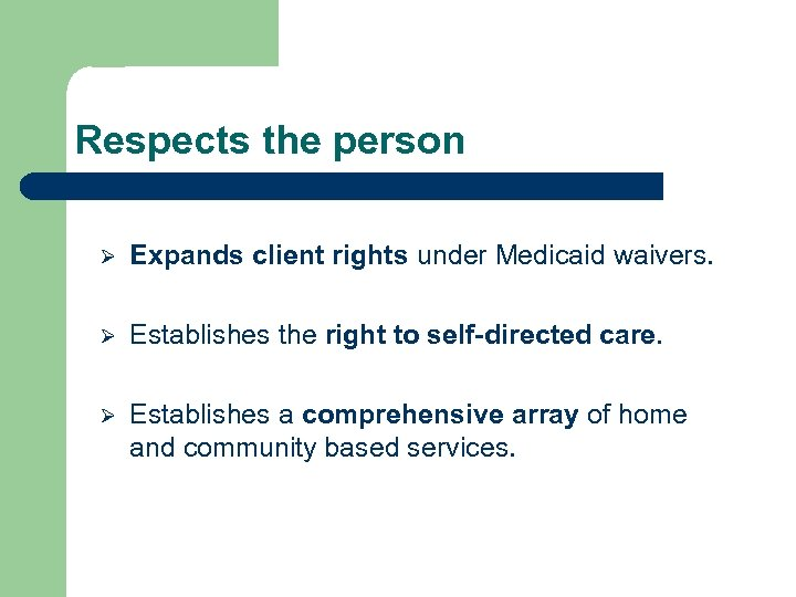 Respects the person Ø Expands client rights under Medicaid waivers. Ø Establishes the right