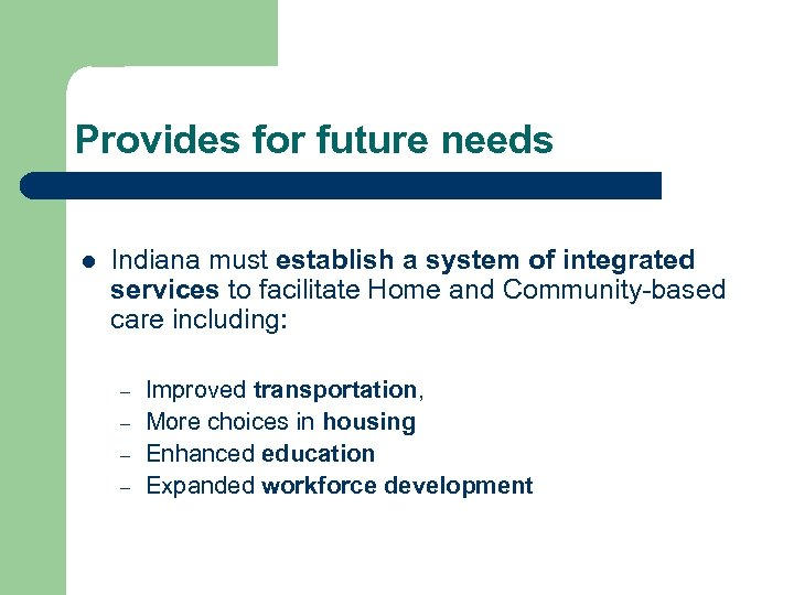 Provides for future needs l Indiana must establish a system of integrated services to