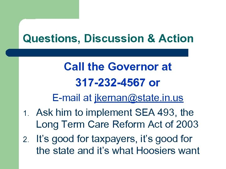 Questions, Discussion & Action Call the Governor at 317 -232 -4567 or 1. 2.