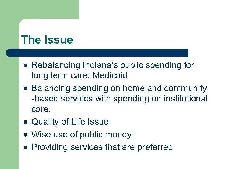 The Issue l l l Rebalancing Indiana's public spending for long term care: Medicaid