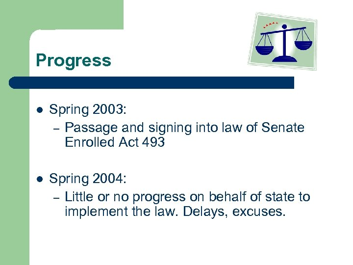Progress l Spring 2003: – Passage and signing into law of Senate Enrolled Act