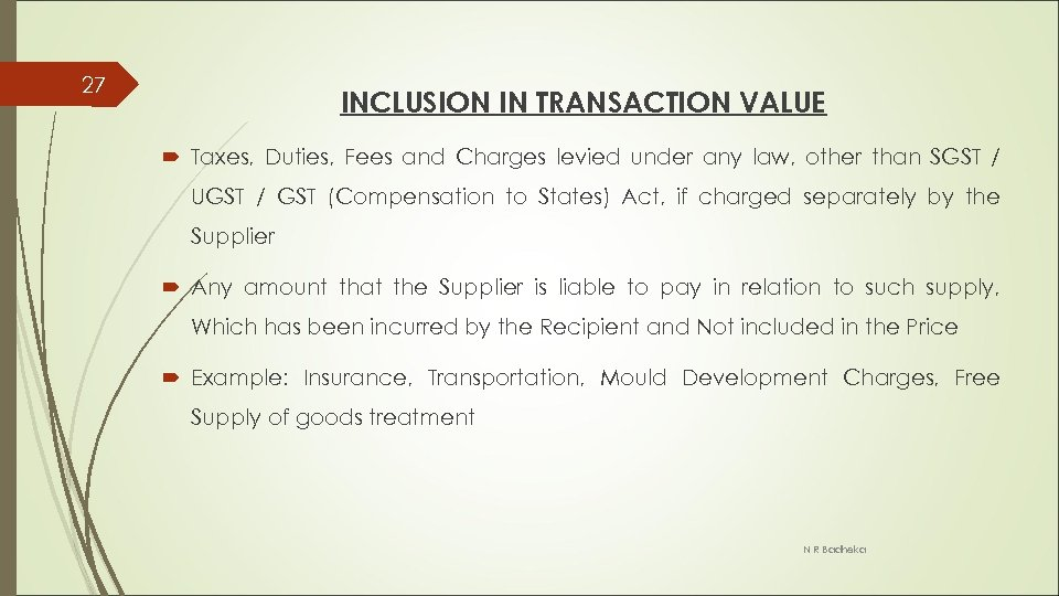27 INCLUSION IN TRANSACTION VALUE Taxes, Duties, Fees and Charges levied under any law,