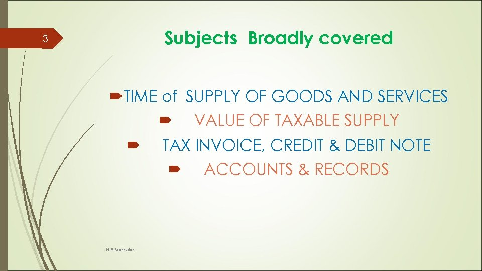 Subjects Broadly covered 3 TIME of SUPPLY OF GOODS AND SERVICES VALUE OF TAXABLE