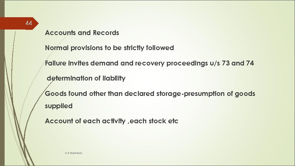 44 Accounts and Records Normal provisions to be strictly followed Failure invites demand recovery