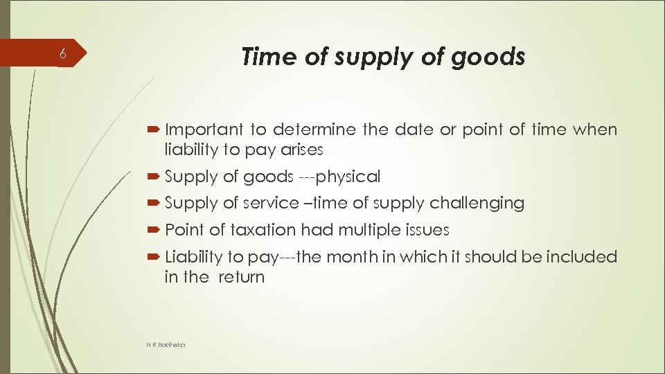 Time of supply of goods 6 Important to determine the date or point of