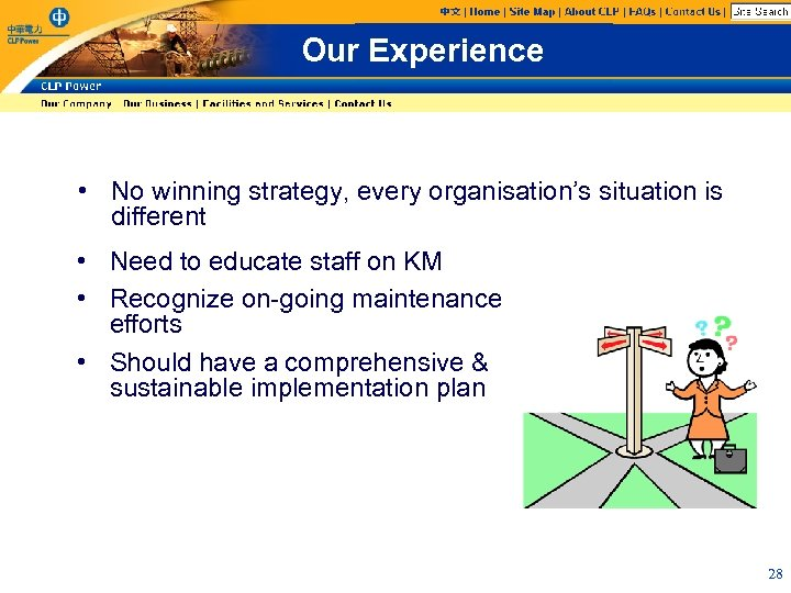 Our Experience • No winning strategy, every organisation's situation is different • Need to