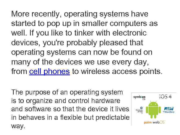 More recently, operating systems have started to pop up in smaller computers as well.