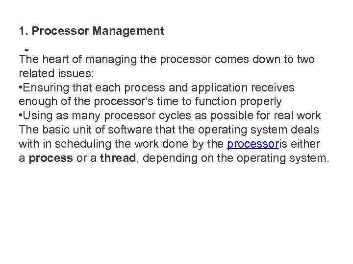 1. Processor Management The heart of managing the processor comes down to two related