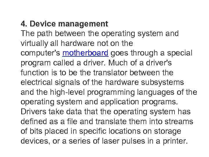4. Device management The path between the operating system and virtually all hardware not