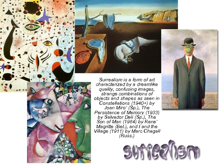 Surrealism is a form of art characterized by a dreamlike quality, confusing images, strange